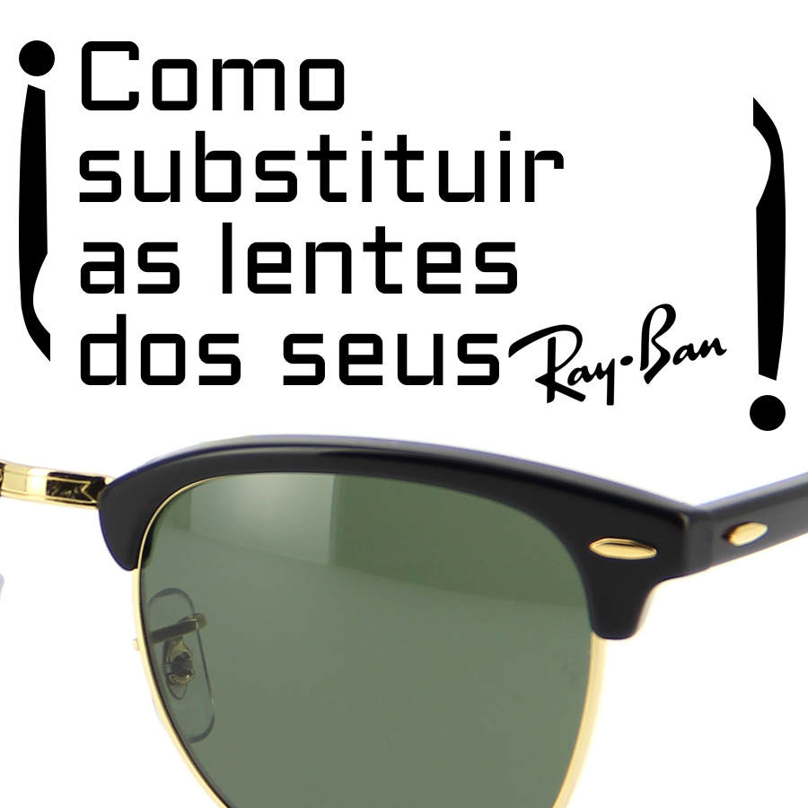 Como substituir as lentes dos seus Ray-Ban?