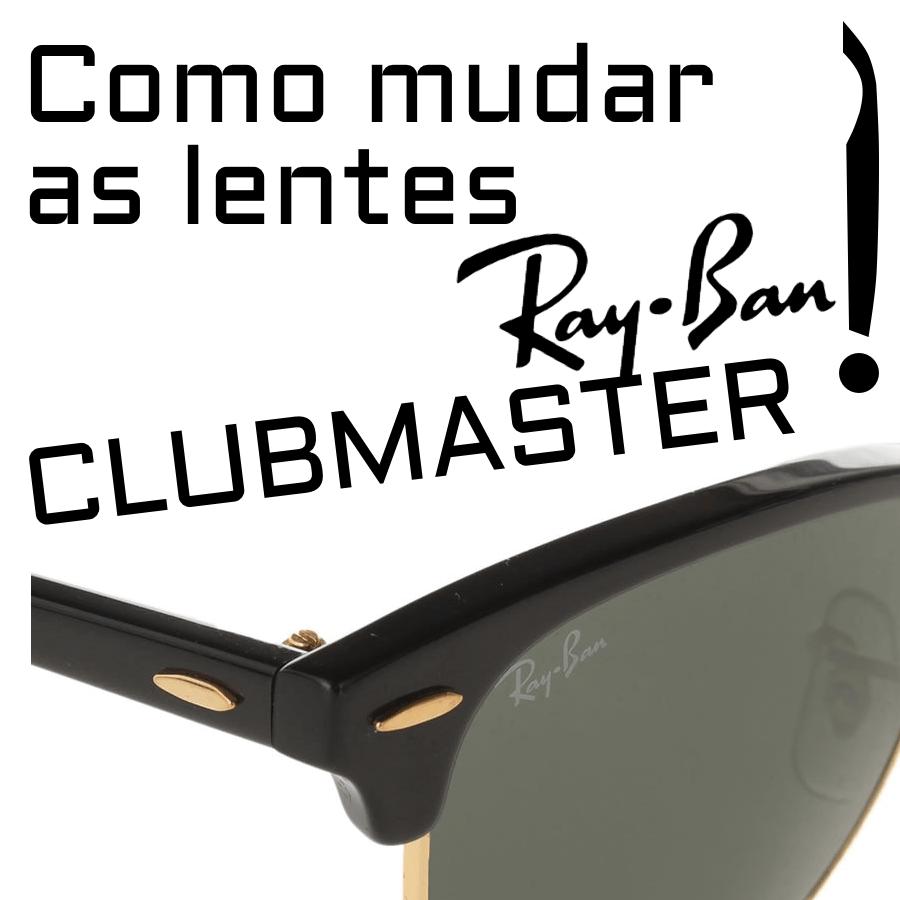 Como mudar as lentes do Ray-Ban Clubmaster modelo RB3016 / RB2176 / RB3507 / RB4354?