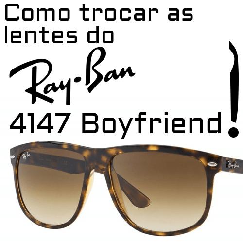 Como trocar as lentes do modelo Ray-Ban 4147 Boyfriend?