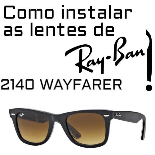 Como instalar as lentes de reposicao do modelo Ray Ban 2140 Wayfarer