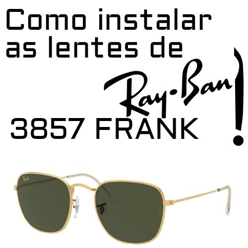 Como instalar as lentes de reposicao do modelo Ray Ban 3857 Frank